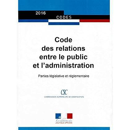 Code des relations entre le public et l'administration : Parties législative et réglementaire - A jour au 2 mai 2016