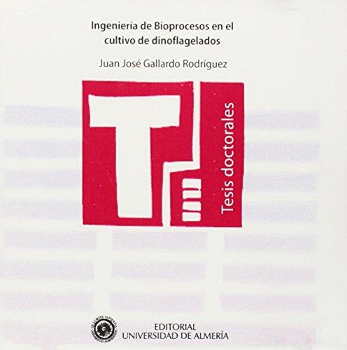 Ingeniería de Bioprocesos en el cultivo de dinoflagelados (Tesis Doctorales (Edición Electrónica)) por Juan José Gallardo Rodríguez