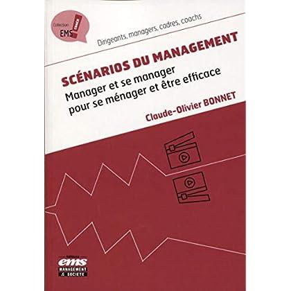Scénarios du management: Manager et se manager pour se ménager et être efficace