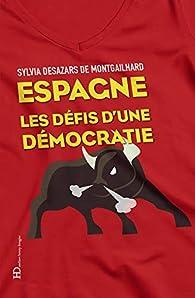 Espagne : Les défis d'une démocratie par Sylvia Desazars de Montgailhard