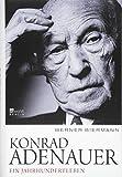 Konrad Adenauer: Ein Jahrhundertleben - Werner Biermann