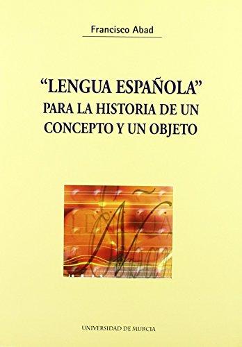 lengua española para la historia de un concepto y un objeto de Francisco Abad Nebot (1 sep 2003) Tapa blanda