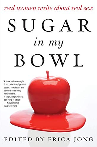 Sugar in My Bowl: Real Women Write About Real Sex