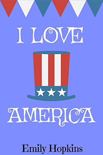 Book cover image for I Love America (Children's Rhyming Bedtime Story / Picture Book / Beginner Reader / 4th of July)