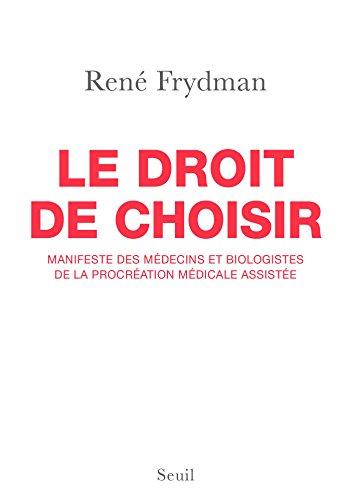 Le Droit de choisir. Manifeste des médecins et biologistes de la procréation médicale assistée