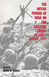 The Initial Period of War on the Eastern Front, 22 June - August 1941: Proceedings Fo the Fourth Art of War Symposium, Garmisch, October, 1987: ... 1987 (Soviet Russian Military Experience) by David M. Glantz (30-Sep-1997) Paperback