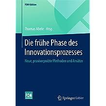 Die frühe Phase des Innovationsprozesses: Neue, praxiserprobte Methoden und Ansätze (FOM-Edition)