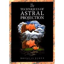 Techniques of Astral Projection by Douglas Baker (1993-01-06)