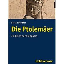 Die Ptolemäer: Im Reich der Kleopatra