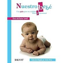 Nuestro Bebé. Una Guía Para Su Cuidado Físico Y Emocional (Castellano - Adultos - Libros De Psicología Y Maternidad - Biblioteca Javier Urra Para Padres Y Educadores)