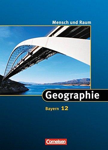 Mensch und Raum - Geographie Gymnasium Bayern / 12. Jahrgangsstufe - Schülerbuch,