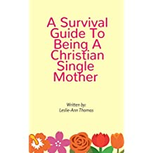 A Survival Guide To Being A Christian Single Mother (English Edition)
