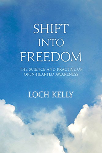 Shift into Freedom: The Science and Practice of Open-Hearted Awareness (English Edition) por Loch Kelly