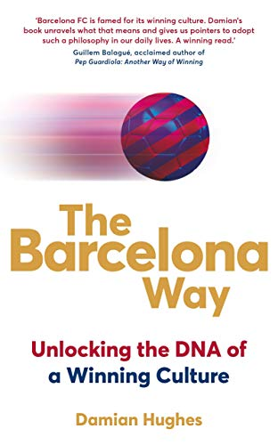 The Barcelona Way: Unlocking The DNA Of A Winning por Damian Hughes