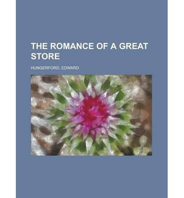 [ THE ROMANCE OF A GREAT STORE; MACY'S OF NEW YORK ] The Romance of a Great Store; Macy's of New York By Hungerford, Edward ( Author ) Aug-2012 [ Paperback ]