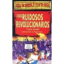 Esos Ruidosos Revolucionarios (Coleccion Esa Horrible Historia)