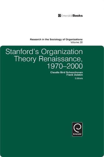 Stanford's Organization Theory Renaissance, 1970-2000: 28 (Research in the Sociology of Organizations)