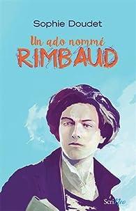 Un ado nommé Rimbaud par Sophie Doudet