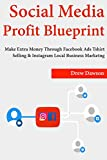 Social Media Profit Blueprint: Make Extra Money Through Facebook Ads Tshirt Selling & Instagram Local Business Marketing