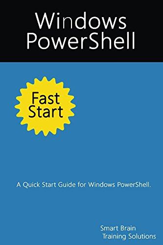 Windows PowerShell Fast Start: A Quick Start Guide for Windows PowerShell (English Edition) por Smart Brain Training Solutions