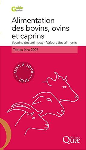 Alimentation des bovins, ovins et caprins. Besoins des animaux - Valeurs des aliments: Tables Inra 2010. Édition remaniée (Guide pratique)