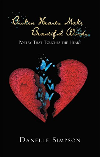 Broken Hearts Make Beautiful Words Poetry That Touches The