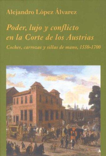 Descargar Libro Poder, lujo y conflicto en la Corte de los Austrias: Coches, carrozas y sillas de mano, 1550-1700 (La Corte en Europa) de Alejandro López Álvarez