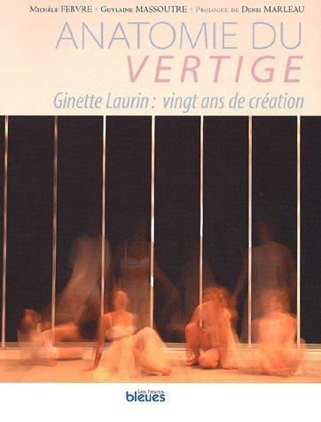 Anatomie du vertige : Ginette Laurin : vingts ans de création