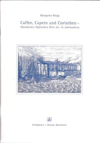 Caffee, Capern und Corinthen - Mannheimer Hafenleben Mitte des 19. Jahrhunderts