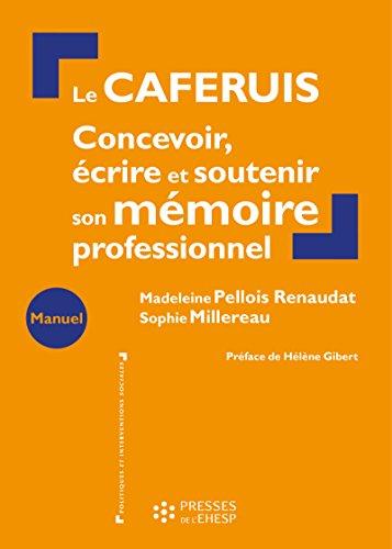 Le caferuis: Concevoir, crire et soutenir son mmoire professionnel.  Prface de Hlne Gibert