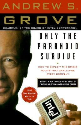 [( Only the Paranoid Survive: How to Exploit the Crisis Points That Challenge Every Company By Grove, Andrew S ( Author ) Paperback Mar - 1999)] Paperback