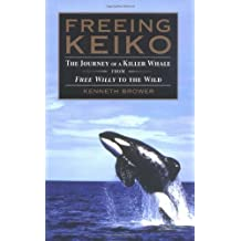 Freeing Keiko: The Journey of a Killer Whale from Free Willy to the Wild by Kenneth Brower (2005-10-20)