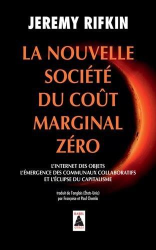 La nouvelle socit du cot marginal zro : L'internet des objets, l'mergence des communaux collaboratifs et l'clipse du capitalisme