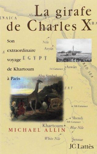 LA GIRAFE DE CHARLES X. Son extraordinaire voyage de Khartoum à Paris