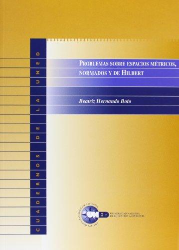 Problemas Sobre Espacios Métricos, Normados y de Hilbert (CUADERNOS UNED) por Beatriz Isabel HERNANDO BOTO