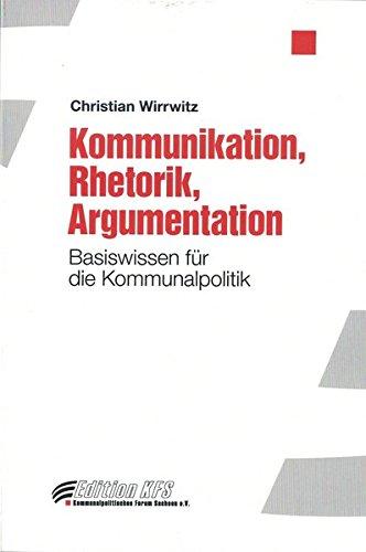 Kommunikation, Rhetorik, Argumentation: Basiswissen für die Kommunalpolitik (Edition KFS)
