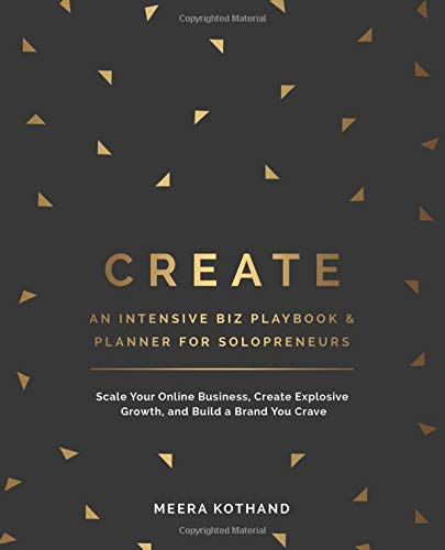 CREATE An Intensive Biz Playbook & Planner: Scale Your Online Business, Create Explosive Growth and Build a Brand You Crave por Meera Kothand