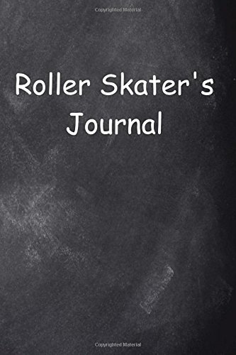 Roller Skater's Journal Chalkboard Design: (Notebook, Diary, Blank Book) (Sports Journals Notebooks Diaries)