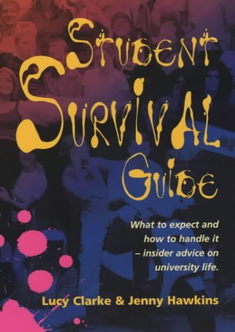 Student Survival Guide: What to expect and how to handle it - insider advice on university life by Hawkins, Jenny, Clarke, Lucy (August 1, 2001) Paperback