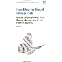 How Libraries Should Manage Data: Practical Guidance On How With Minimum Resources to Get the Best From Your Data