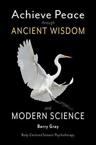 Achieve Peace through Ancient Wisdom and Modern Science: Body-Centered, Somatic Psychotherapy