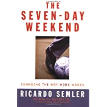 The Seven-Day Weekend: Changing the Way Work Works: A Manifesto for Radical Workplace Change