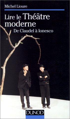 LIRE LE THEATRE MODERNE. De Claudel à Ionesco par Michel Lioure