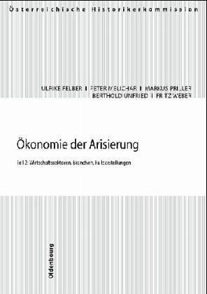 Ökonomie der Arisierung. Teil 2: Wirtschaftssektoren, Branchen, Falldarstellungen (Veröffentlichungen der Österreichischen Historikerkommission. ... und Entschädigungen seit 1945 in Österreich)