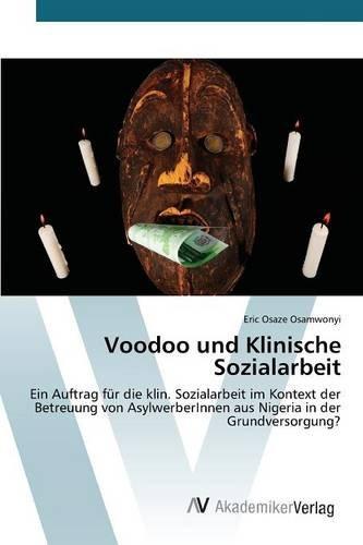 Voodoo und Klinische Sozialarbeit: Ein Auftrag für die klin. Sozialarbeit im Kontext der Betreuung von AsylwerberInnen aus Nigeria in der Grundversorgung?