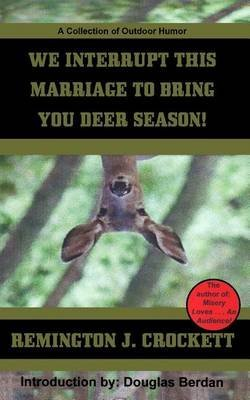 [(We Interrupt This Marriage to Bring You Deer Season : A Collection of Outdoor Humor)] [By (author) Remington J Crockett] published on (October, 2011)