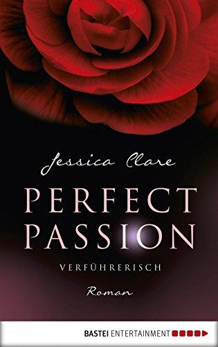 Perfect Passion - Verführerisch: Roman -