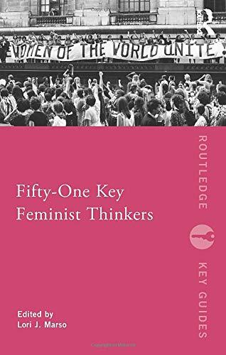 Fifty-One Key Feminist Thinkers (Routledge Key Guides) (Lori Scott)