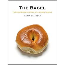 The Bagel: The Surprising History of a Modest Bread by Maria Balinska (2008-11-03)