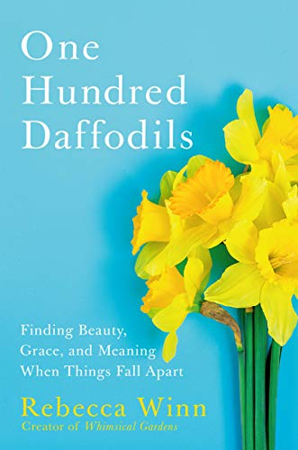 One Hundred Daffodils: Finding Beauty, Grace, and Meaning When Things Fall Apart (English Edition)